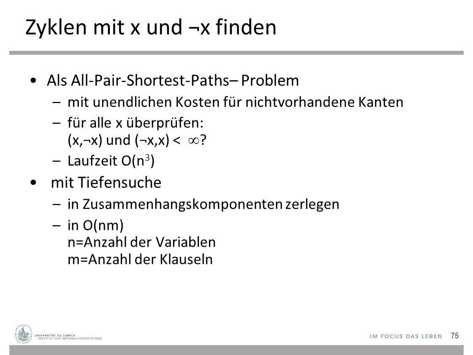 Zyklen mit x und ¬x finden Als All-Pair-Shortest-Paths– Problem –mit unendlichen Kosten für nichtvorhandene Kanten –für alle x überprüfen: (x,¬x) und (¬x,x) <  .