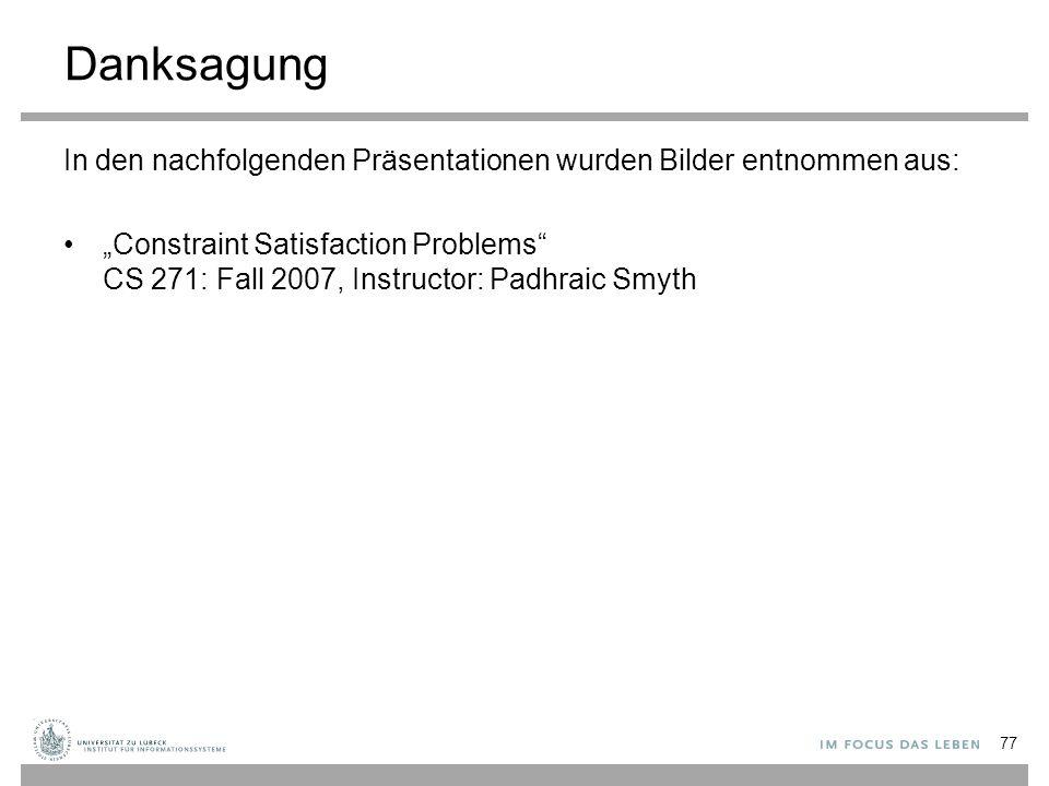 """Danksagung In den nachfolgenden Präsentationen wurden Bilder entnommen aus: """"Constraint Satisfaction Problems CS 271: Fall 2007, Instructor: Padhraic Smyth 77"""