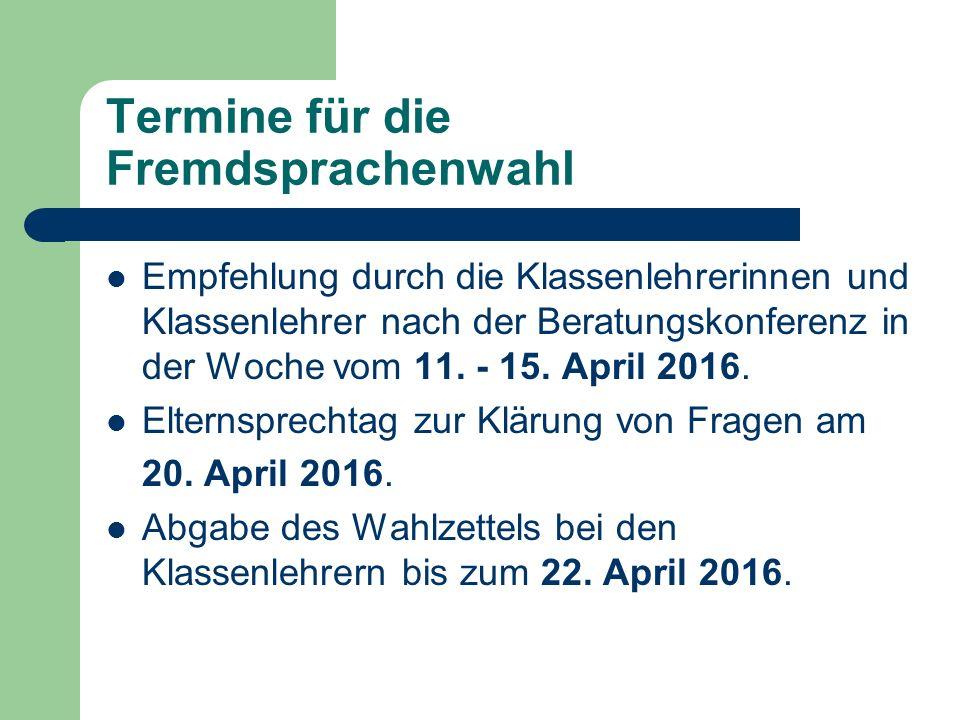 Termine für die Fremdsprachenwahl Empfehlung durch die Klassenlehrerinnen und Klassenlehrer nach der Beratungskonferenz in der Woche vom 11.