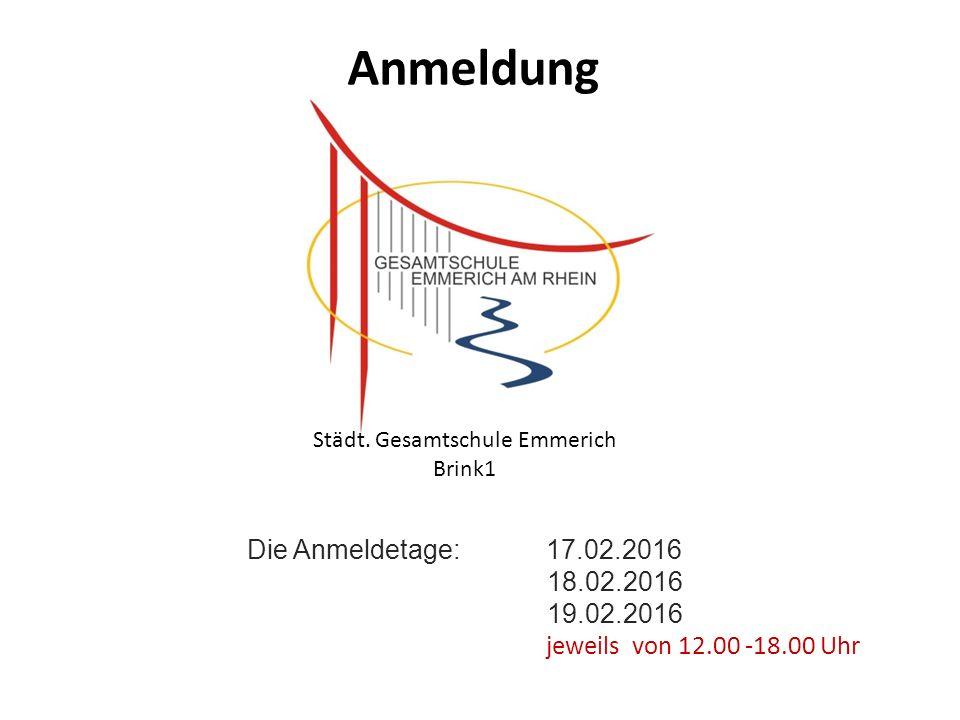 Anmeldung Die Anmeldetage: 17.02.2016 18.02.2016 19.02.2016 jeweils von 12.00 -18.00 Uhr Städt. Gesamtschule Emmerich Brink1
