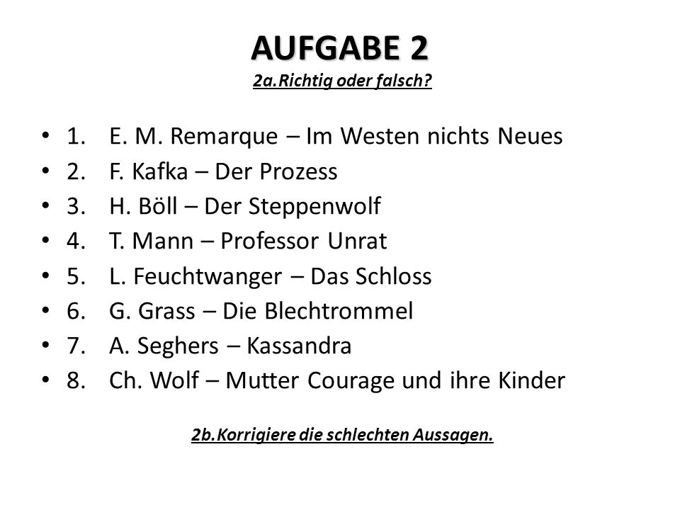 AUFGABE 2 2a.Richtig oder falsch. 1.E. M. Remarque – Im Westen nichts Neues 2.F.