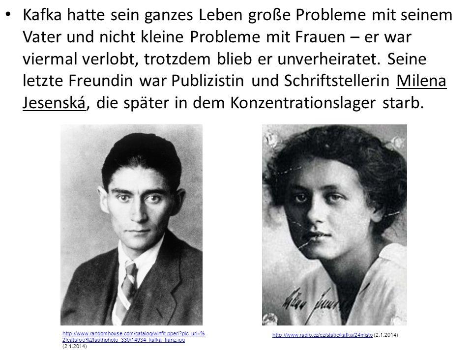 Kafka hatte sein ganzes Leben große Probleme mit seinem Vater und nicht kleine Probleme mit Frauen – er war viermal verlobt, trotzdem blieb er unverheiratet.