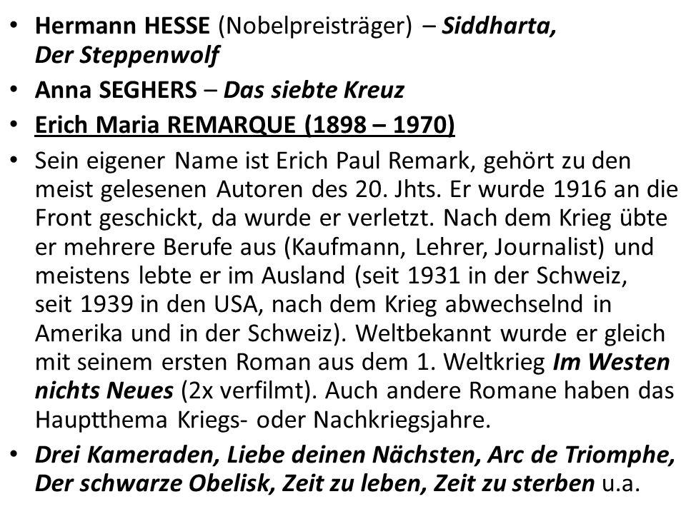 Hermann HESSE (Nobelpreisträger) – Siddharta, Der Steppenwolf Anna SEGHERS – Das siebte Kreuz Erich Maria REMARQUE (1898 – 1970) Sein eigener Name ist Erich Paul Remark, gehört zu den meist gelesenen Autoren des 20.