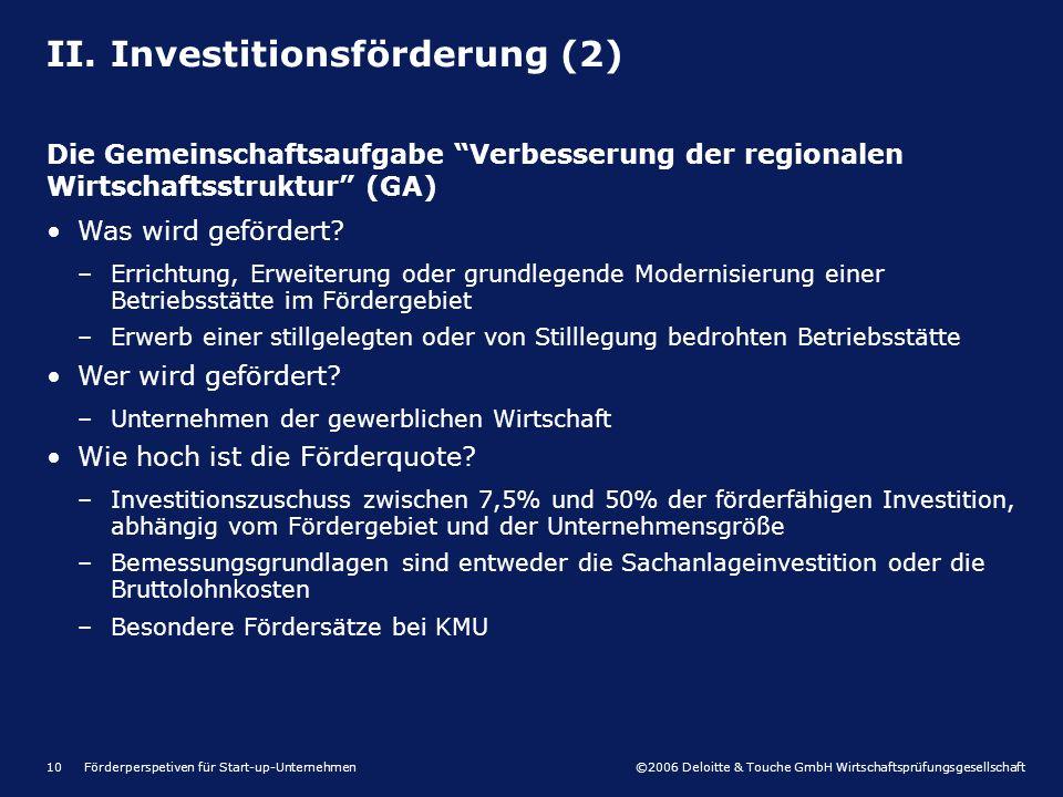 ©2006 Deloitte & Touche GmbH Wirtschaftsprüfungsgesellschaft Förderperspetiven für Start-up-Unternehmen10 II. Investitionsförderung (2) Die Gemeinscha