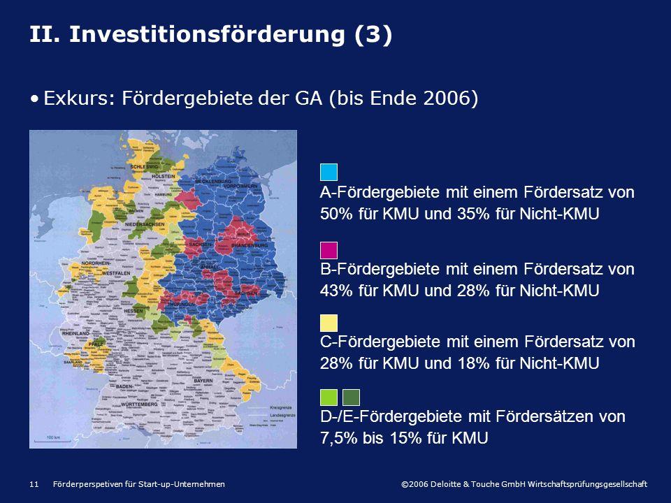 ©2006 Deloitte & Touche GmbH Wirtschaftsprüfungsgesellschaft Förderperspetiven für Start-up-Unternehmen11 II. Investitionsförderung (3) Exkurs: Förder