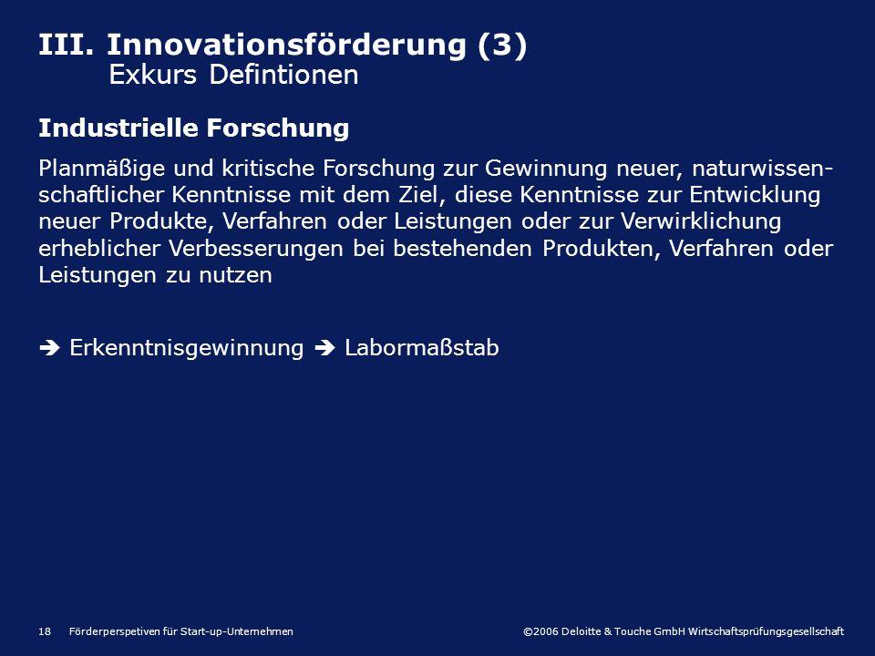 ©2006 Deloitte & Touche GmbH Wirtschaftsprüfungsgesellschaft Förderperspetiven für Start-up-Unternehmen18 III. Innovationsförderung (3) Exkurs Definti