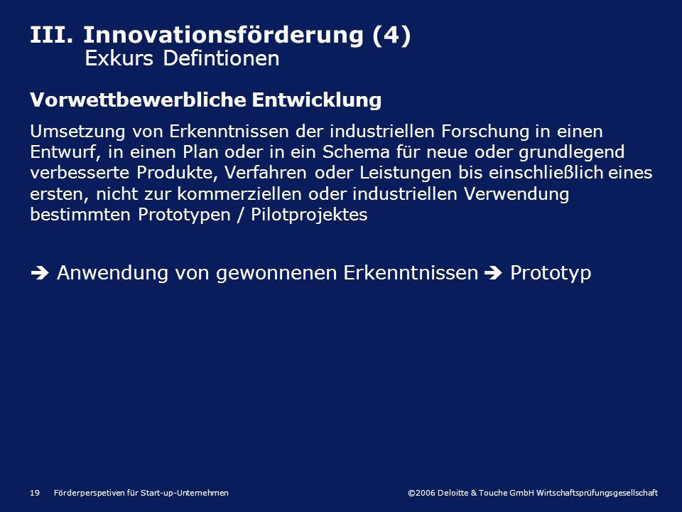 ©2006 Deloitte & Touche GmbH Wirtschaftsprüfungsgesellschaft Förderperspetiven für Start-up-Unternehmen19 III. Innovationsförderung (4) Exkurs Definti