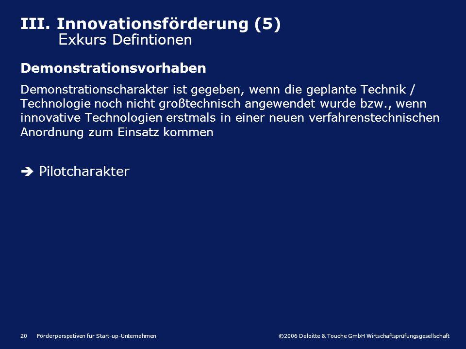 ©2006 Deloitte & Touche GmbH Wirtschaftsprüfungsgesellschaft Förderperspetiven für Start-up-Unternehmen20 III. Innovationsförderung (5) E xkurs Defint