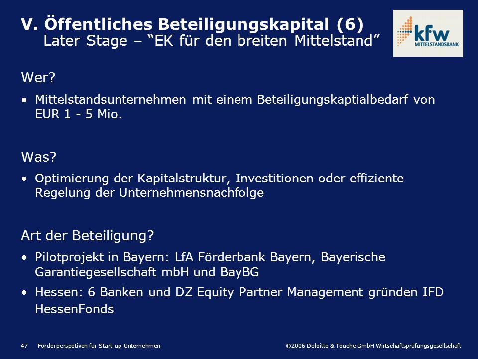 ©2006 Deloitte & Touche GmbH Wirtschaftsprüfungsgesellschaft Förderperspetiven für Start-up-Unternehmen47 Wer? Mittelstandsunternehmen mit einem Betei