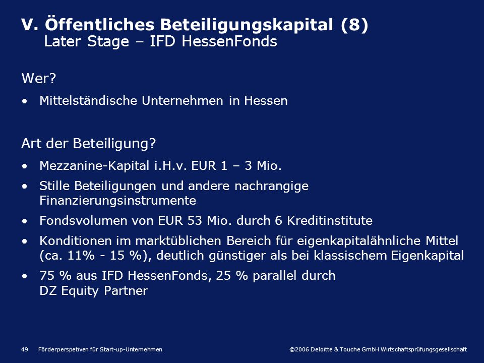 ©2006 Deloitte & Touche GmbH Wirtschaftsprüfungsgesellschaft Förderperspetiven für Start-up-Unternehmen49 Wer? Mittelständische Unternehmen in Hessen