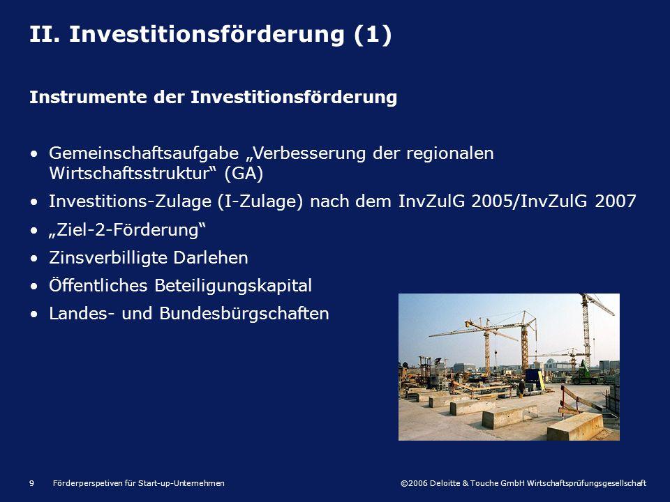©2006 Deloitte & Touche GmbH Wirtschaftsprüfungsgesellschaft Förderperspetiven für Start-up-Unternehmen9 II. Investitionsförderung (1) Instrumente der