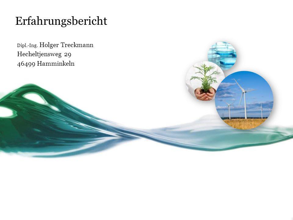 Erfahrungsbericht Dipl.-Ing. Holger Treckmann Hecheltjensweg 29 46499 Hamminkeln