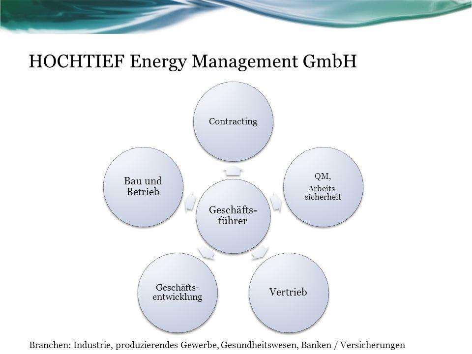 HOCHTIEF Energy Management GmbH Geschäfts- führer Contracting QM, Arbeits- sicherheit Vertrieb Geschäfts- entwicklung Bau und Betrieb Branchen: Industrie, produzierendes Gewerbe, Gesundheitswesen, Banken / Versicherungen