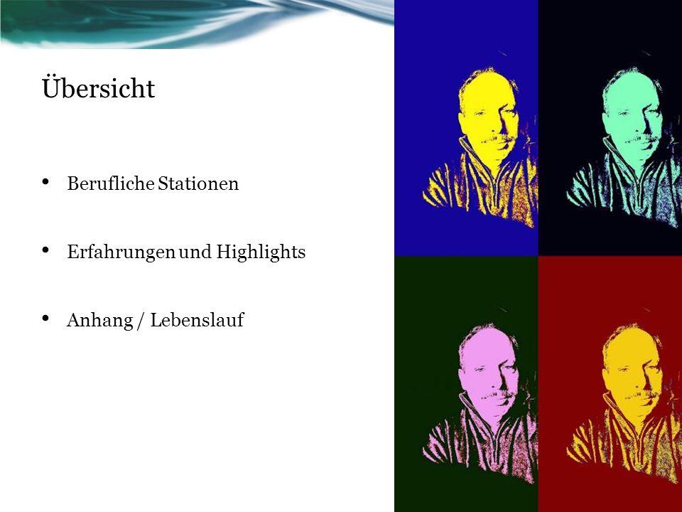 Übersicht Berufliche Stationen Erfahrungen und Highlights Anhang / Lebenslauf