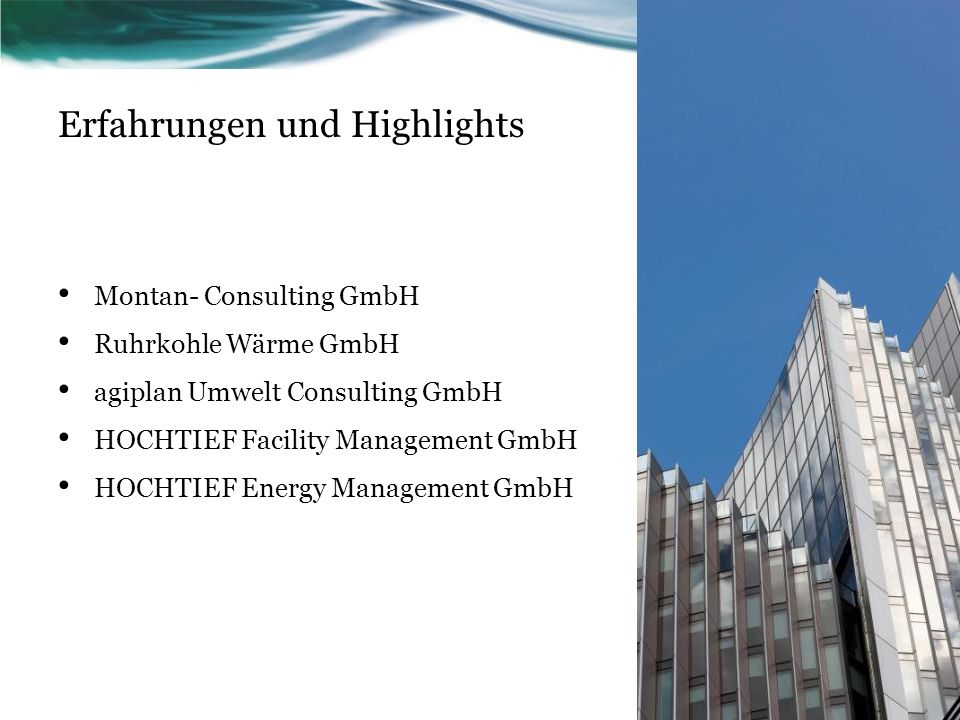 Erfahrungen und Highlights Montan- Consulting GmbH Ruhrkohle Wärme GmbH agiplan Umwelt Consulting GmbH HOCHTIEF Facility Management GmbH HOCHTIEF Energy Management GmbH