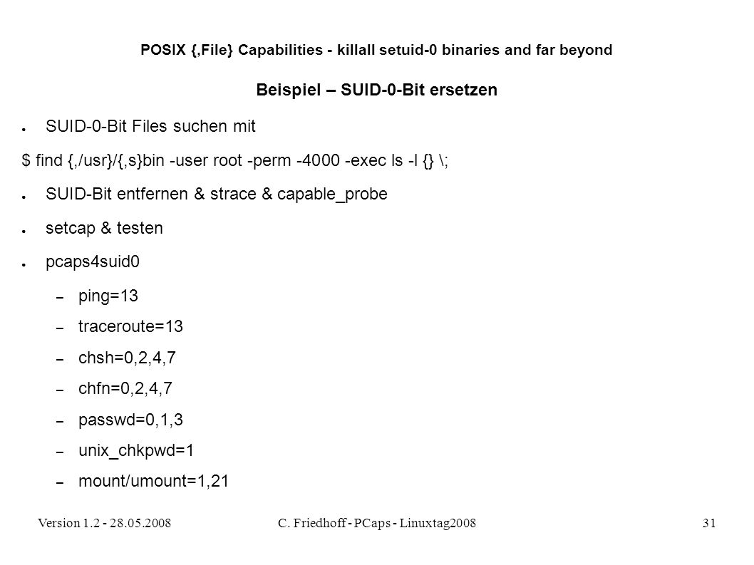 Version 1.2 - 28.05.2008C. Friedhoff - PCaps - Linuxtag200831 POSIX {,File} Capabilities - killall setuid-0 binaries and far beyond Beispiel – SUID-0-