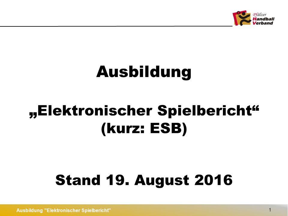 """Ausbildung """" Elektronischer Spielbericht (kurz: ESB) Stand 19."""