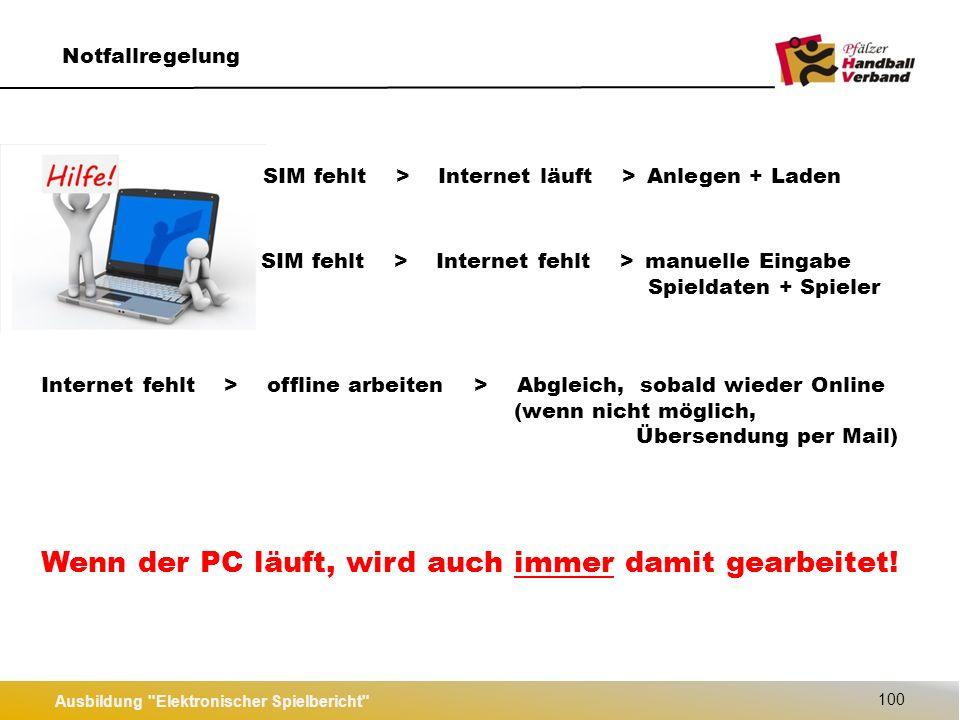 Ausbildung Elektronischer Spielbericht 100 Notfallregelung SIM fehlt > Internet läuft > Anlegen + Laden Wenn der PC läuft, wird auch immer damit gearbeitet.
