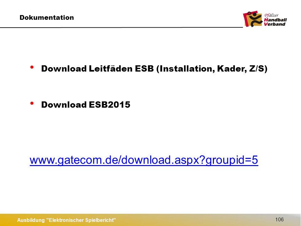 Ausbildung Elektronischer Spielbericht 106 Dokumentation Download Leitfäden ESB (Installation, Kader, Z/S) Download ESB2015 www.gatecom.de/download.aspx groupid=5