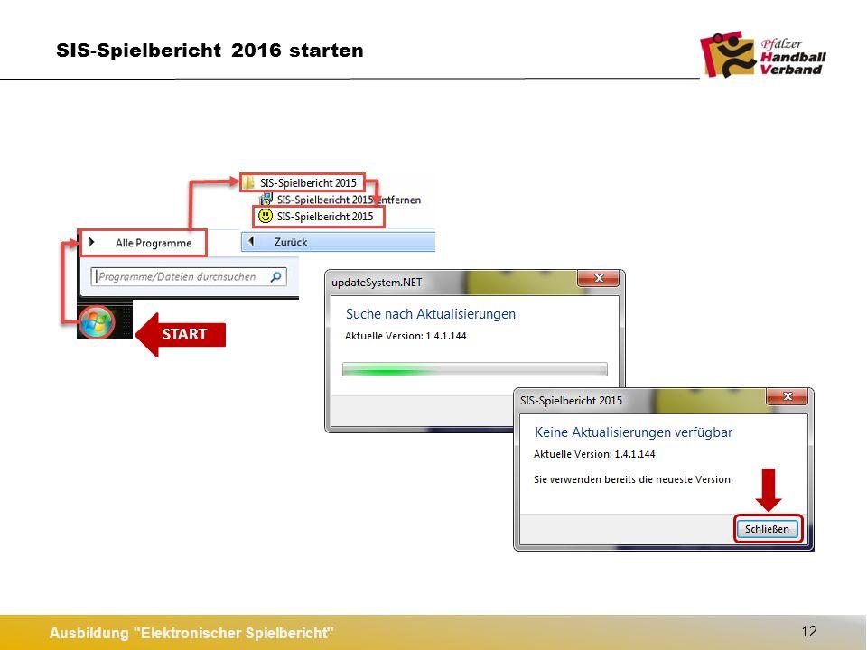 START Ausbildung Elektronischer Spielbericht 12 SIS-Spielbericht 2016 starten