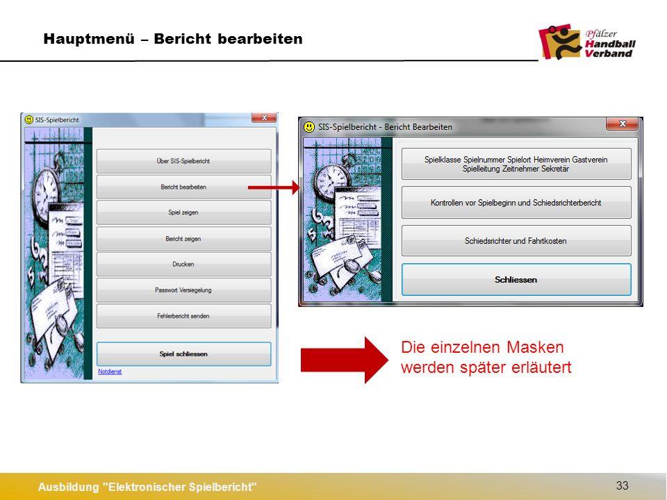 Ausbildung Elektronischer Spielbericht 33 Hauptmenü – Bericht bearbeiten Die einzelnen Masken werden später erläutert