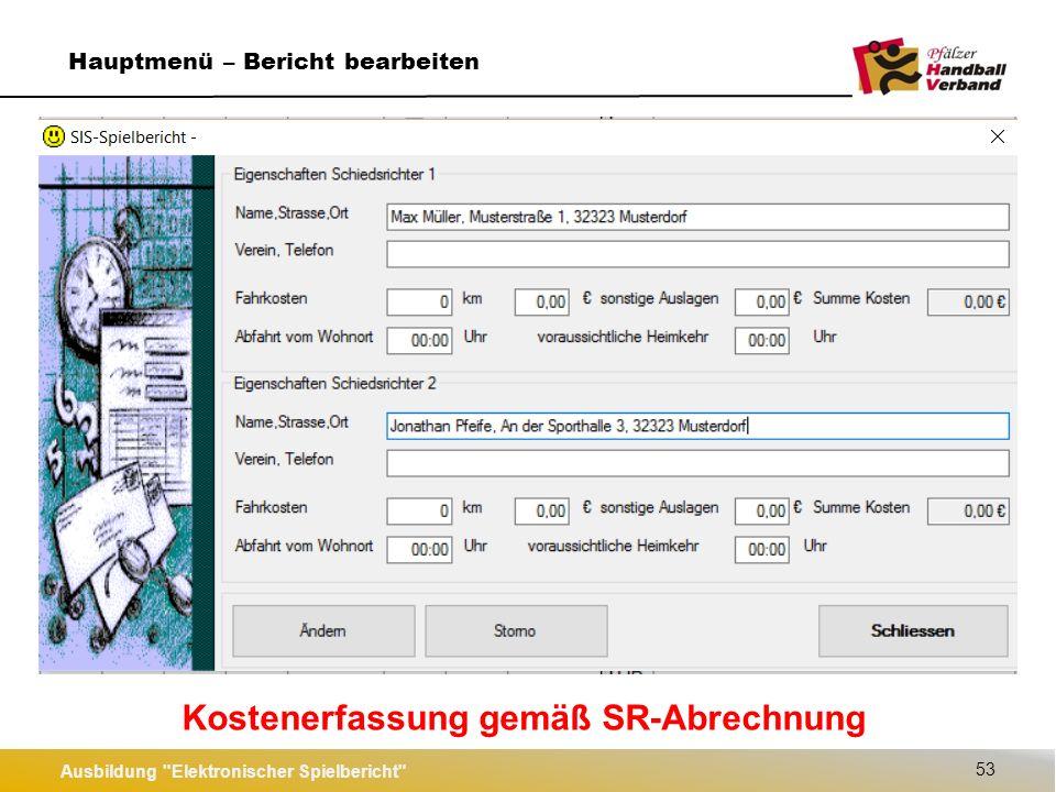 Ausbildung Elektronischer Spielbericht 53 Hauptmenü – Bericht bearbeiten Kostenerfassung gemäß SR-Abrechnung