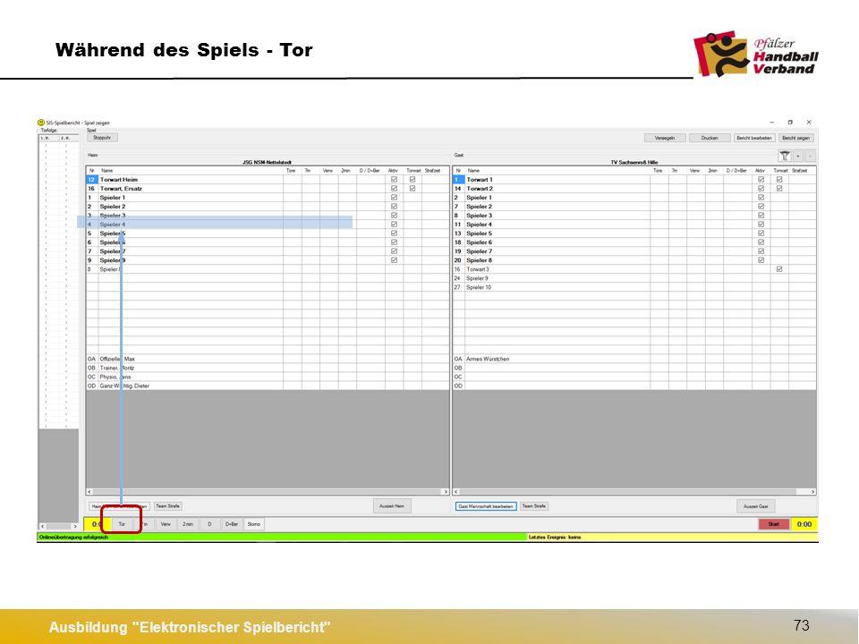 Ausbildung Elektronischer Spielbericht 74 Während des Spiels – Tor STORNO ist nur für die jeweils letzte Aktion möglich!!.