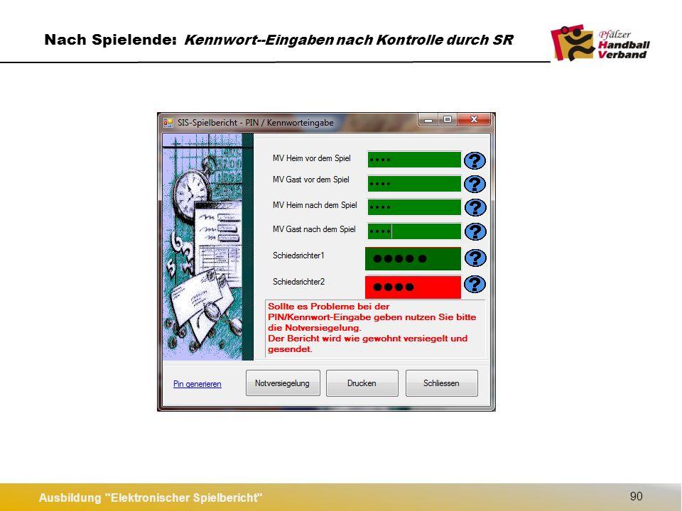 Ausbildung Elektronischer Spielbericht 90 Nach Spielende: Kennwort--Eingaben nach Kontrolle durch SR
