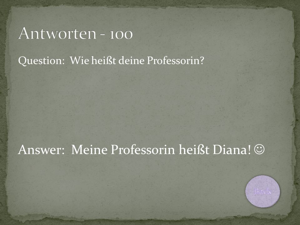 Question: Wie heißt deine Professorin Answer: Meine Professorin heißt Diana!