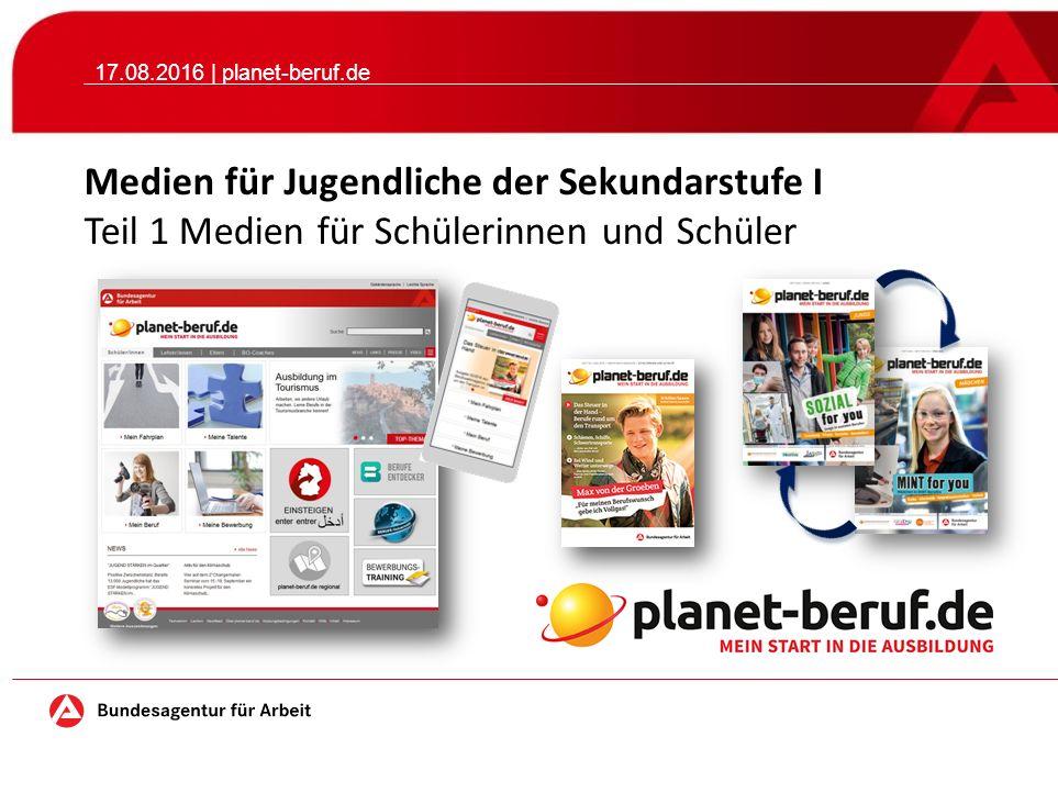 17.08.2016 | planet-beruf.de Medien für Jugendliche der Sekundarstufe I Teil 1 Medien für Schülerinnen und Schüler