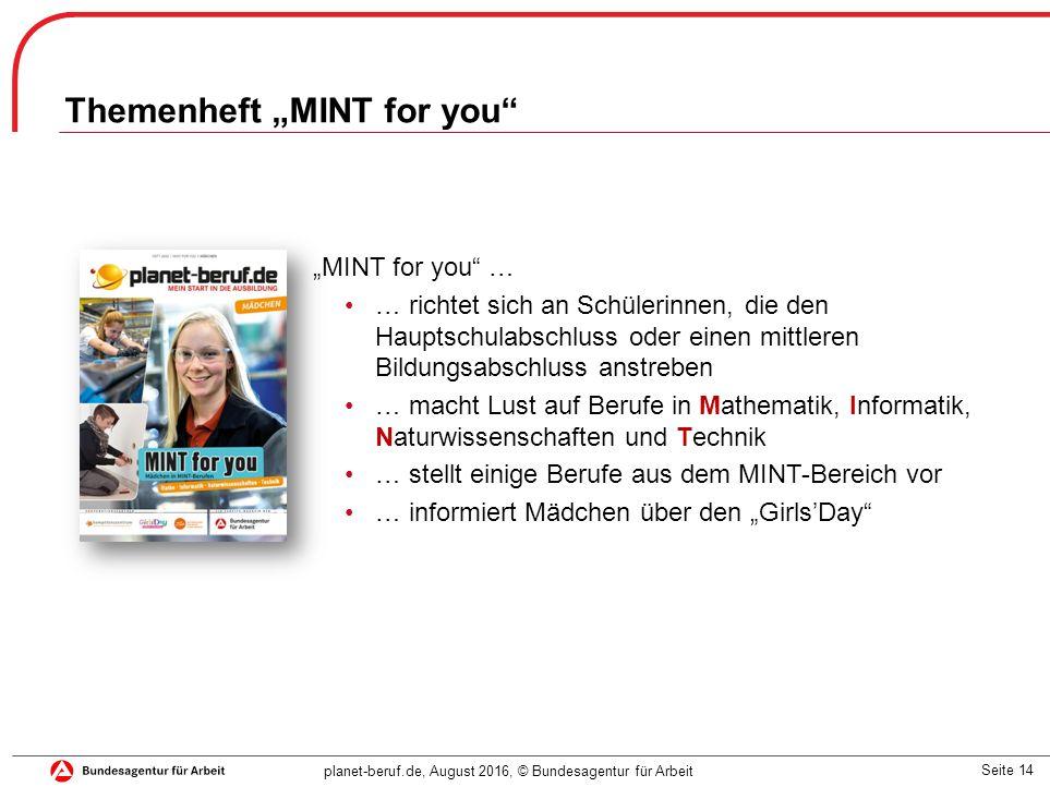 """Seite 14 planet-beruf.de, August 2016, © Bundesagentur für Arbeit Themenheft """"MINT for you"""" """"MINT for you"""" … … richtet sich an Schülerinnen, die den H"""