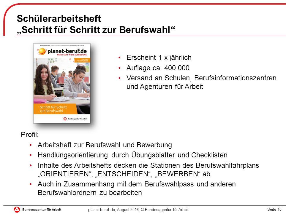 """Seite 16 planet-beruf.de, August 2016, © Bundesagentur für Arbeit Schülerarbeitsheft """"Schritt für Schritt zur Berufswahl Erscheint 1 x jährlich Auflage ca."""