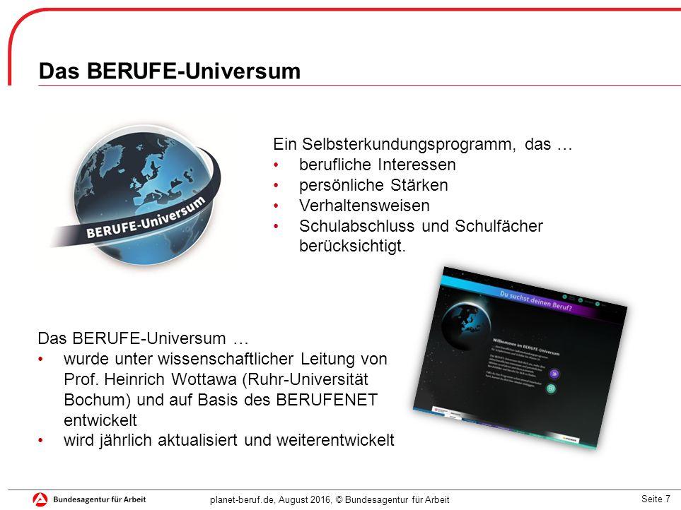 Seite 7 planet-beruf.de, August 2016, © Bundesagentur für Arbeit Das BERUFE-Universum … wurde unter wissenschaftlicher Leitung von Prof.