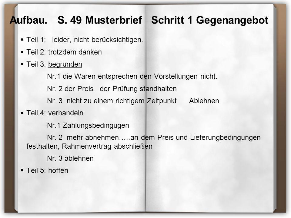 Aufbau. S. 49 Musterbrief Schritt 1 Gegenangebot  Teil 1: leider, nicht berücksichtigen.