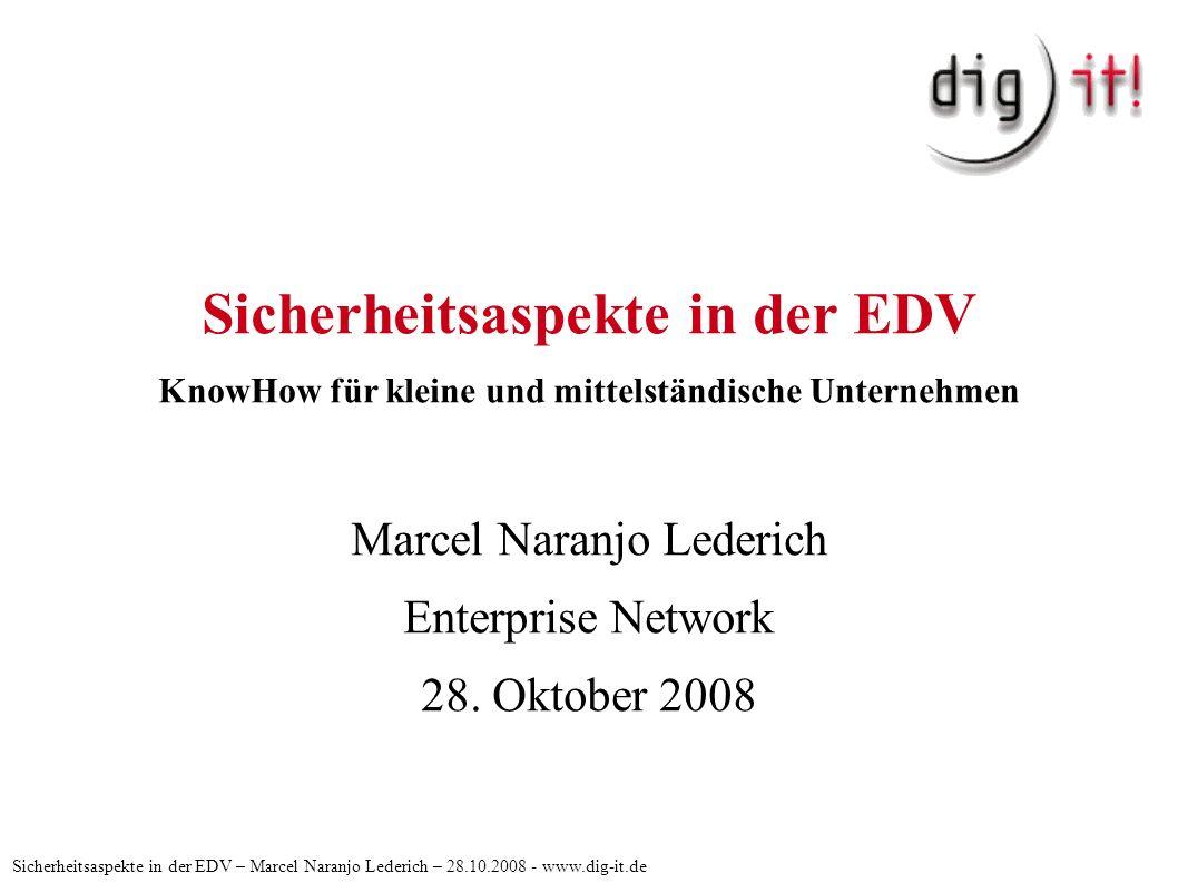 Sicherheitsaspekte in der EDV KnowHow für kleine und mittelständische Unternehmen Marcel Naranjo Lederich Enterprise Network 28. Oktober 2008 Sicherhe