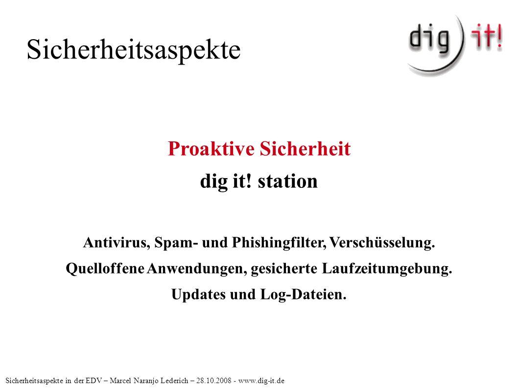 Sicherheitsaspekte Sicherheitsaspekte in der EDV – Marcel Naranjo Lederich – 28.10.2008 - www.dig-it.de Proaktive Sicherheit dig it! station Antivirus
