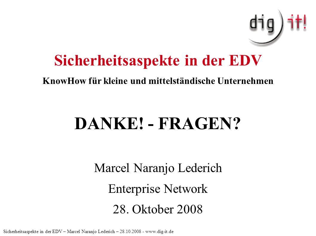 Sicherheitsaspekte in der EDV KnowHow für kleine und mittelständische Unternehmen DANKE! - FRAGEN? Marcel Naranjo Lederich Enterprise Network 28. Okto