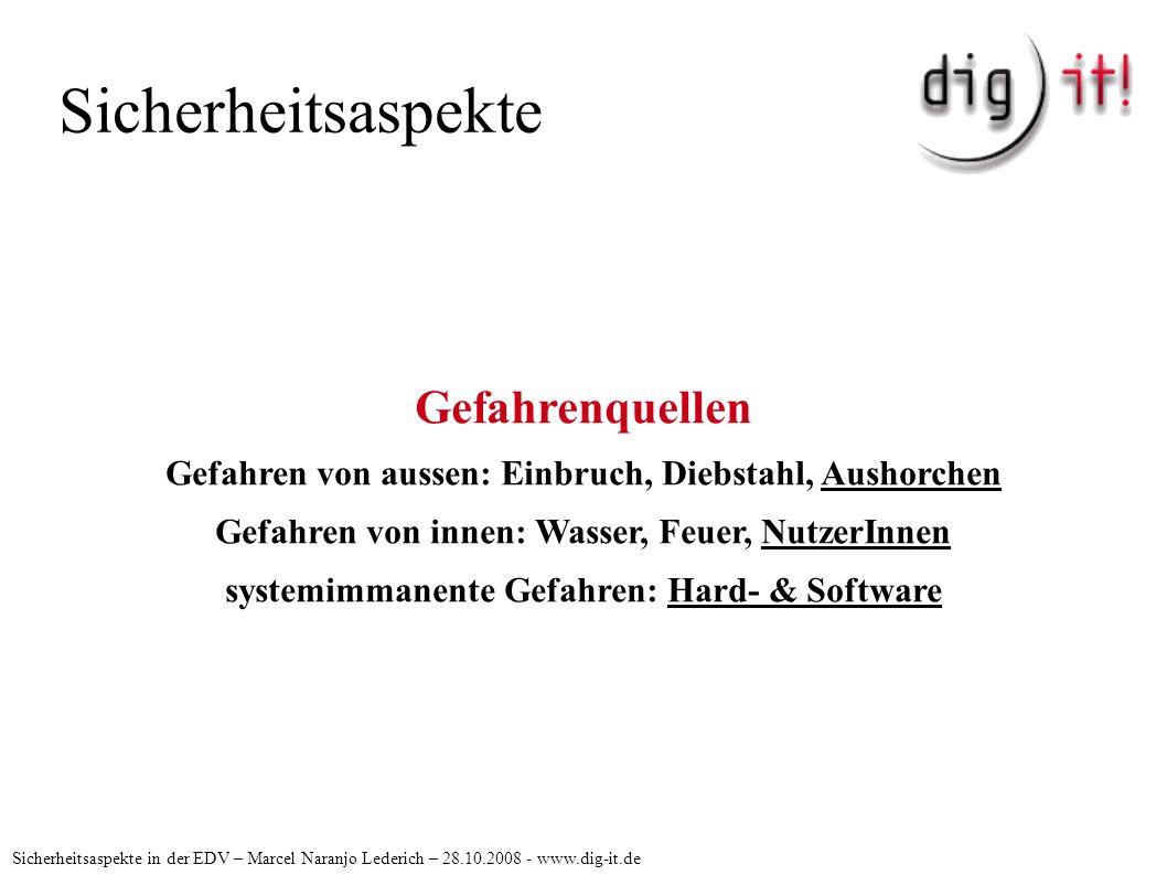 Sicherheitsaspekte Sicherheitsaspekte in der EDV – Marcel Naranjo Lederich – 28.10.2008 - www.dig-it.de Gefahrenquellen Gefahren von aussen: Einbruch,