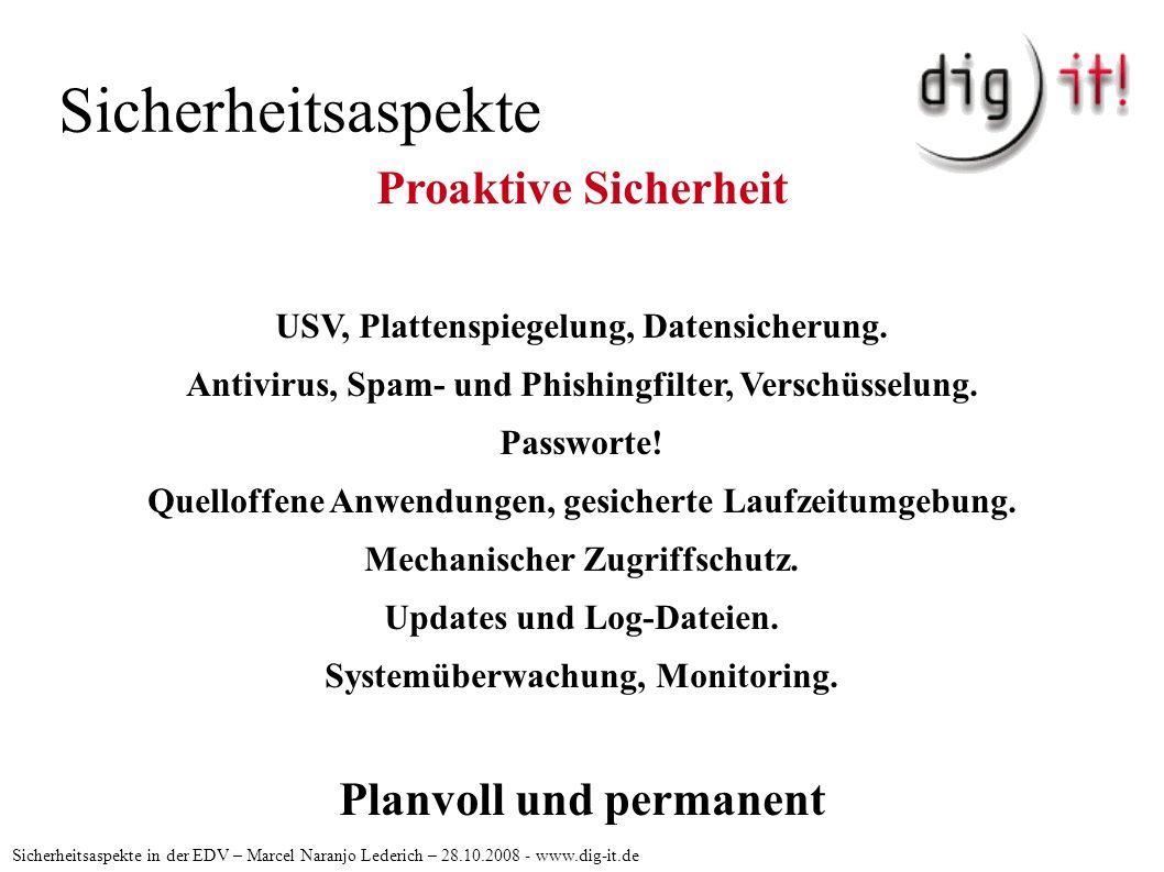 Sicherheitsaspekte Sicherheitsaspekte in der EDV – Marcel Naranjo Lederich – 28.10.2008 - www.dig-it.de Proaktive Sicherheit USV, Plattenspiegelung, D