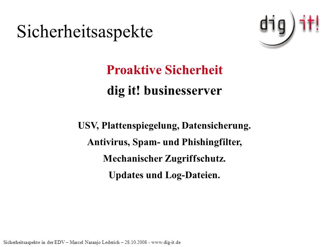 Sicherheitsaspekte Sicherheitsaspekte in der EDV – Marcel Naranjo Lederich – 28.10.2008 - www.dig-it.de Proaktive Sicherheit dig it! businesserver USV
