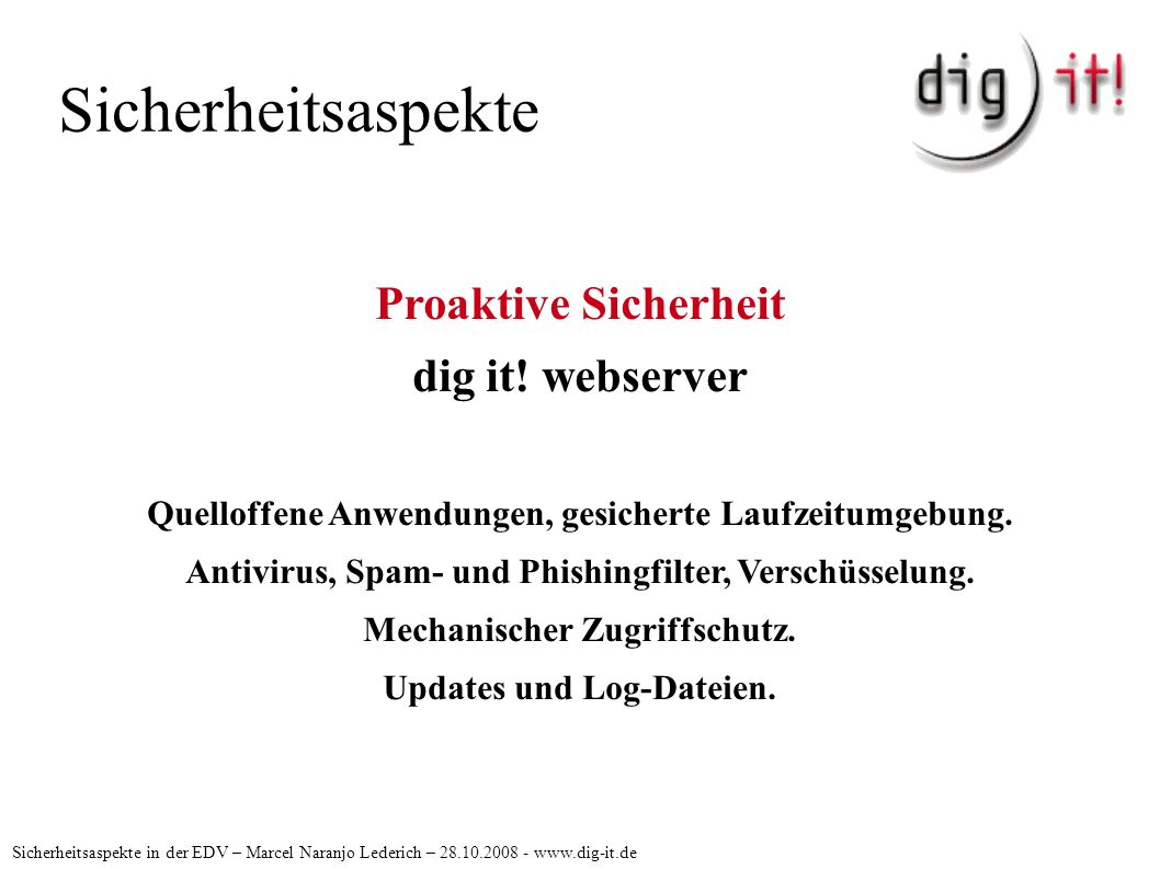 Sicherheitsaspekte Sicherheitsaspekte in der EDV – Marcel Naranjo Lederich – 28.10.2008 - www.dig-it.de Proaktive Sicherheit dig it! webserver Quellof