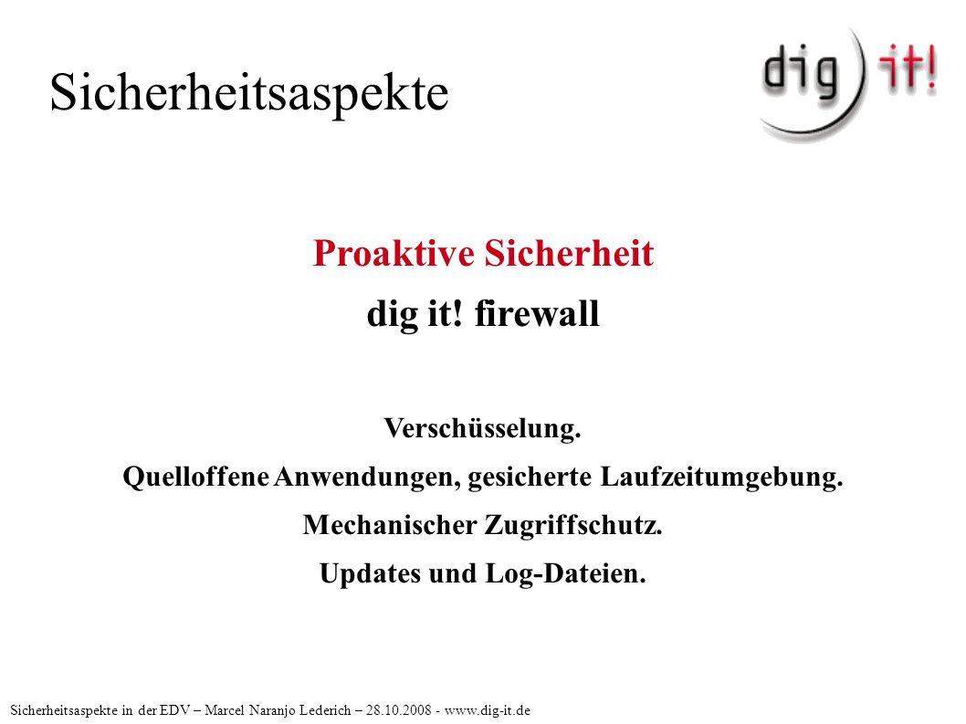 Sicherheitsaspekte Sicherheitsaspekte in der EDV – Marcel Naranjo Lederich – 28.10.2008 - www.dig-it.de Proaktive Sicherheit dig it! firewall Verschüs