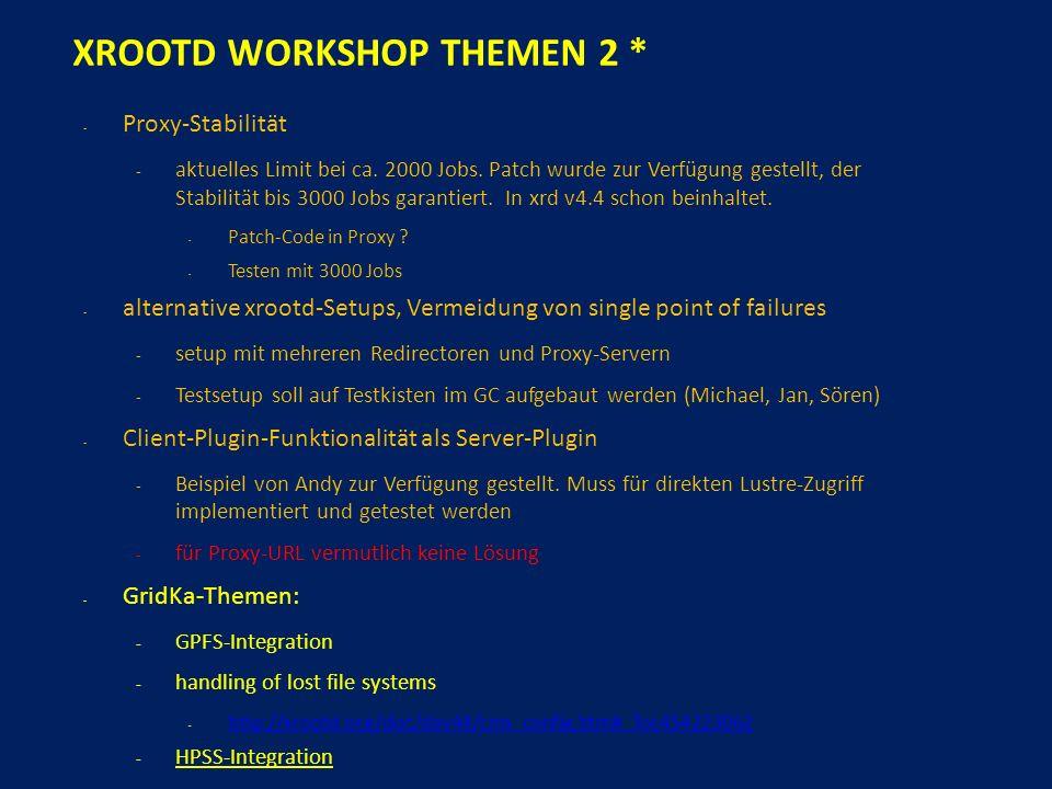 XROOTD WORKSHOP THEMEN 2 * - Proxy-Stabilität - aktuelles Limit bei ca.