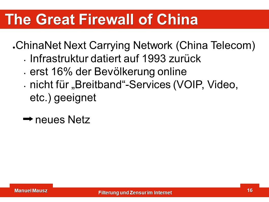 Manuel Mausz Filterung und Zensur im Internet 16 The Great Firewall of China ● ChinaNet Next Carrying Network (China Telecom) Infrastruktur datiert au