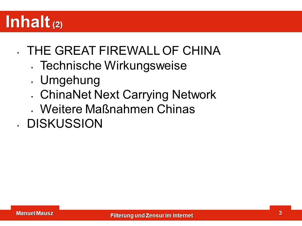 Manuel Mausz Filterung und Zensur im Internet 3 Inhalt (2) THE GREAT FIREWALL OF CHINA Technische Wirkungsweise Umgehung ChinaNet Next Carrying Networ