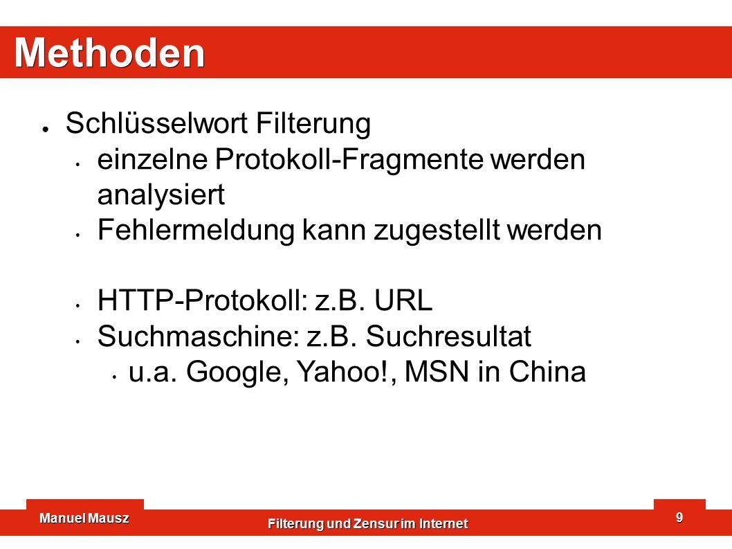 Manuel Mausz Filterung und Zensur im Internet 9 Methoden ● Schlüsselwort Filterung einzelne Protokoll-Fragmente werden analysiert Fehlermeldung kann zugestellt werden HTTP-Protokoll: z.B.