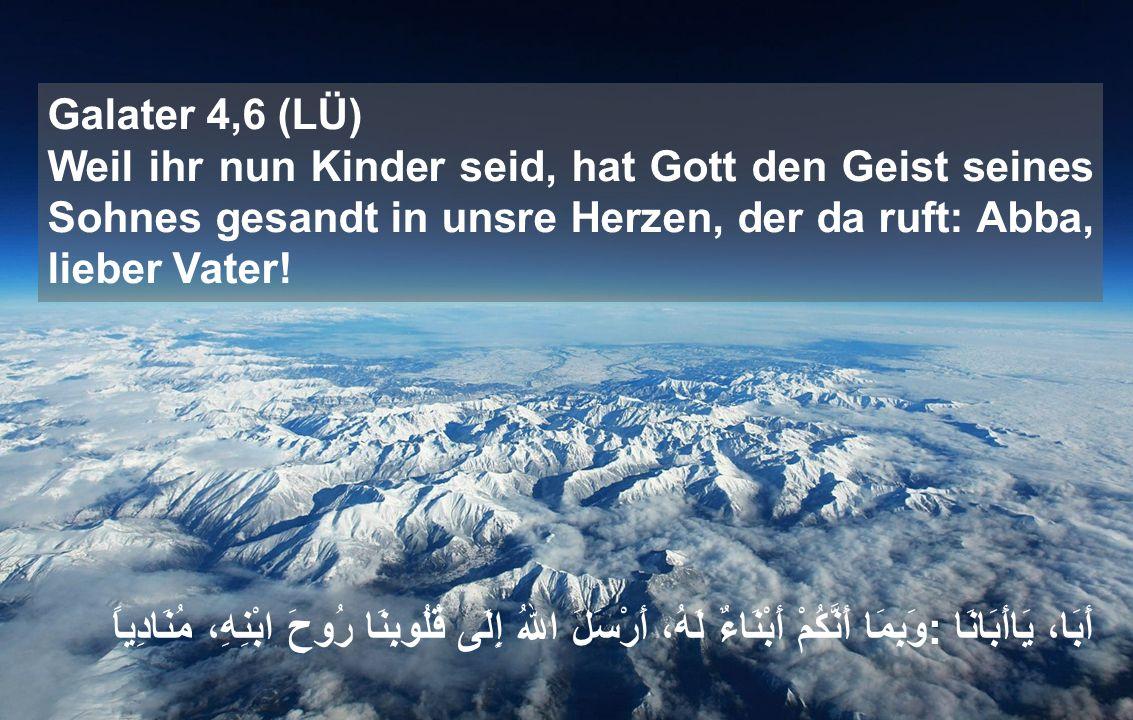 Galater 4,6 (LÜ) Weil ihr nun Kinder seid, hat Gott den Geist seines Sohnes gesandt in unsre Herzen, der da ruft: Abba, lieber Vater.
