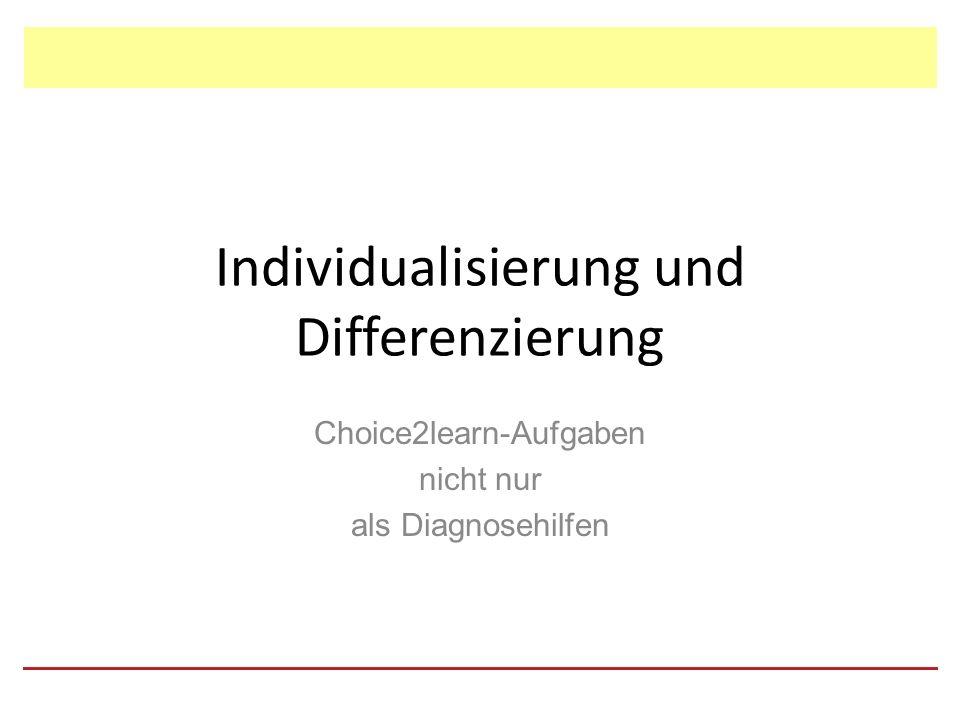 Individualisierung und Differenzierung Choice2learn-Aufgaben nicht nur als Diagnosehilfen