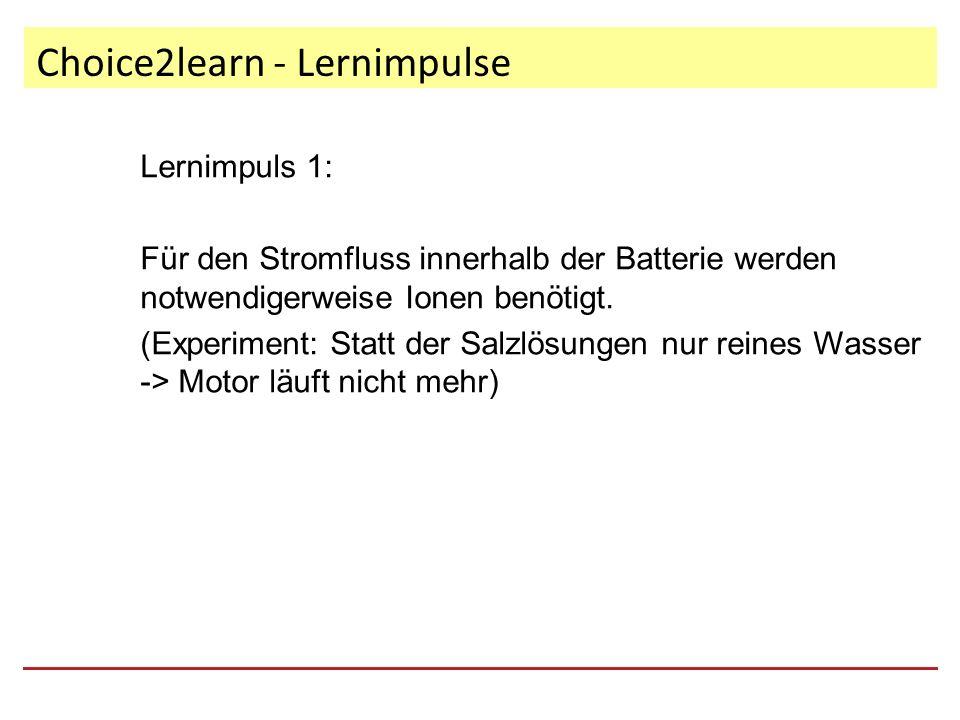 Choice2learn - Lernimpulse Lernimpuls 1: Für den Stromfluss innerhalb der Batterie werden notwendigerweise Ionen benötigt.
