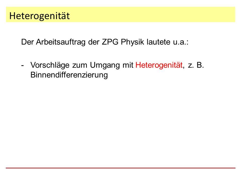 Der Arbeitsauftrag der ZPG Physik lautete u.a.: - Vorschläge zum Umgang mit Heterogenität, z.